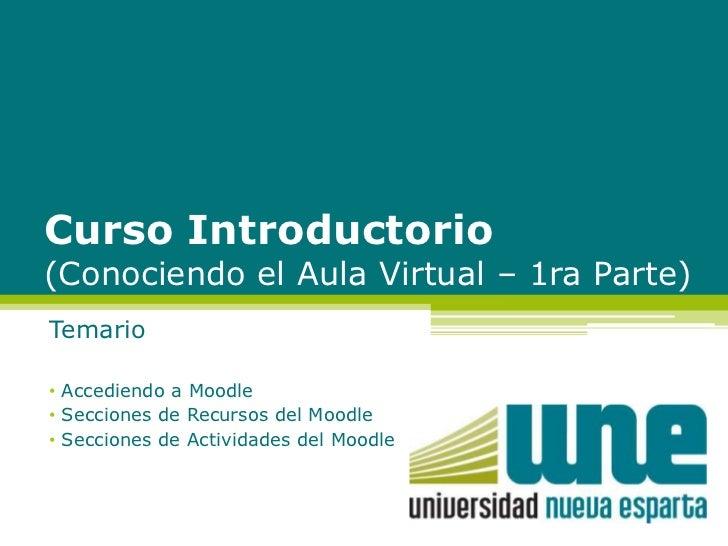 Curso Introductorio(Conociendo el Aula Virtual – 1ra Parte)<br />Temario<br /><ul><li> Accediendo a Moodle