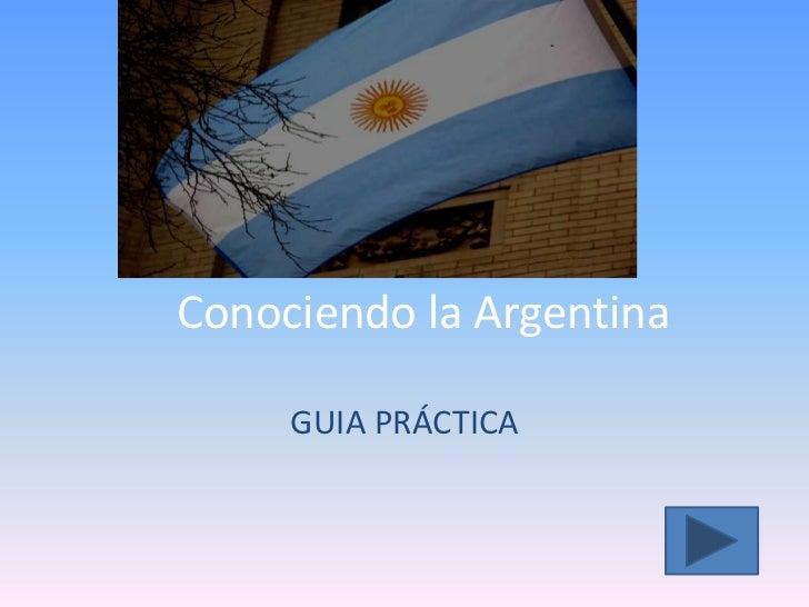 Conociendo la Argentina     GUIA PRÁCTICA