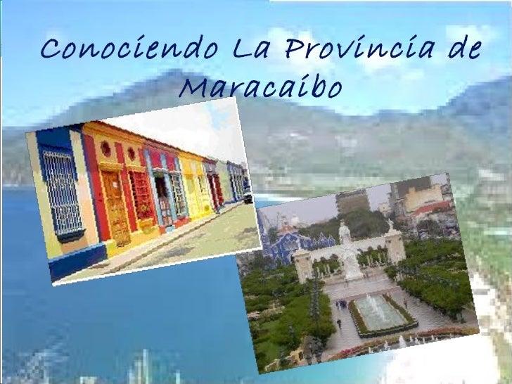 Conociendo La Provincia de        Maracaibo