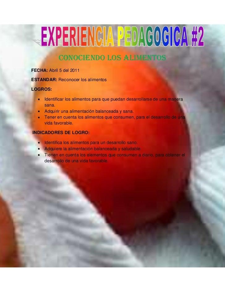 CONOCIENDO LOS ALIMENTOS <br />FECHA: Abril 5 del 2011<br />ESTANDAR: Reconocer los alimentos<br />LOGROS: <br />Identific...