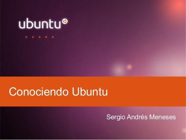 Conociendo Ubuntu Sergio Andrés Meneses