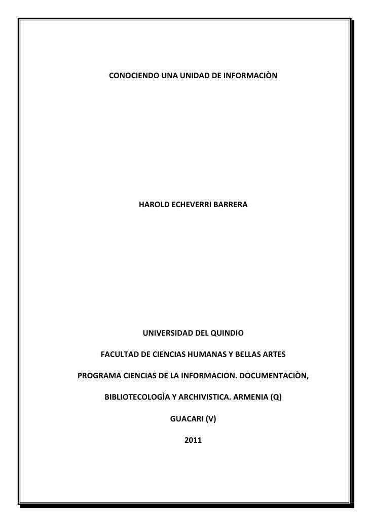 CONOCIENDO UNA UNIDAD DE INFORMACIÒN<br />HAROLD ECHEVERRI BARRERA<br />UNIVERSIDAD DEL QUINDIO<br />FACULTAD DE CIENCIAS ...