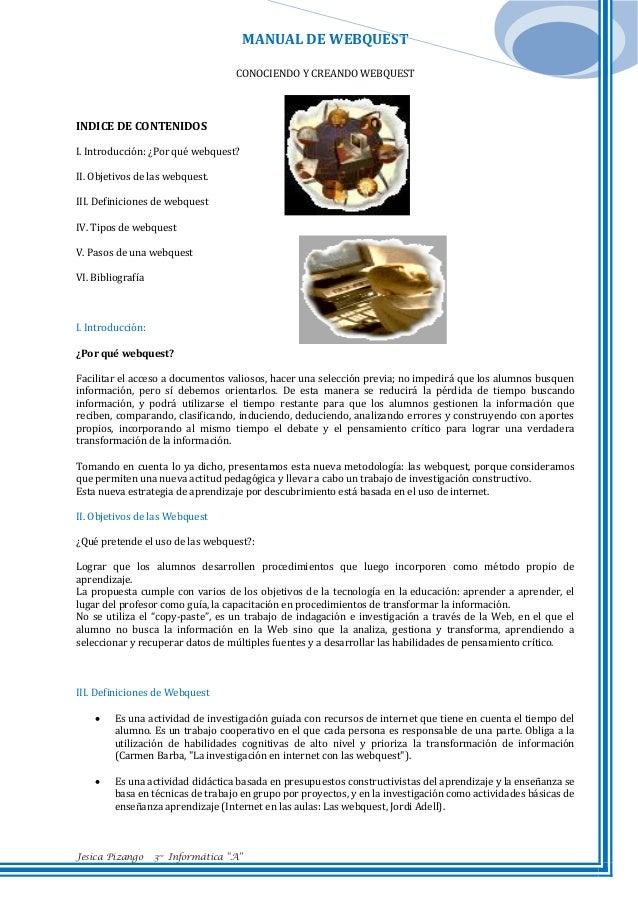 MANUAL DE WEBQUEST CONOCIENDO Y CREANDO WEBQUEST  INDICE DE CONTENIDOS I. Introducción: ¿Por qué webquest? II. Objetivos d...