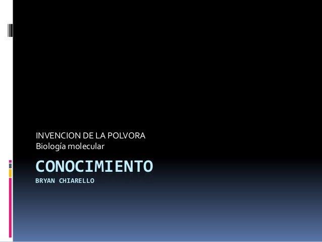 CONOCIMIENTO BRYAN CHIARELLO INVENCION DE LA POLVORA Biología molecular