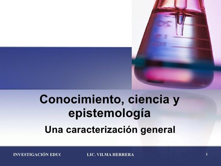 Conocimiento, ciencia y epistemología Una caracterización general