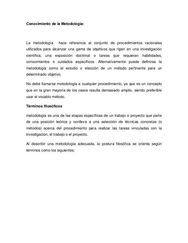 Conocimiento de la Metodología:La metodología hace referencia al conjunto de procedimientos racionalesutilizados para alca...