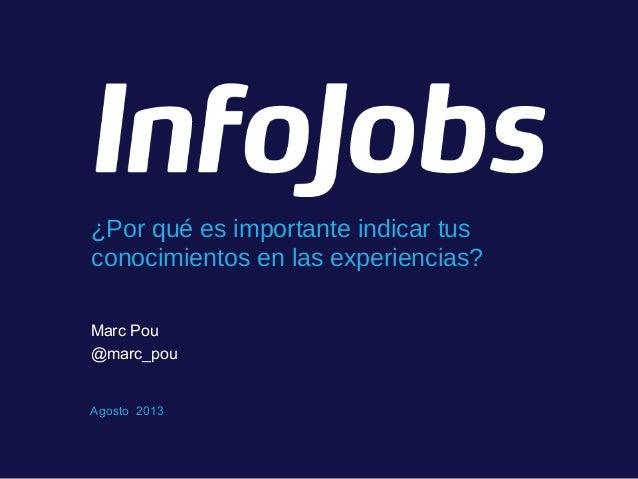 Agosto 2013 Marc Pou @marc_pou ¿Por qué es importante indicar tus conocimientos en las experiencias?