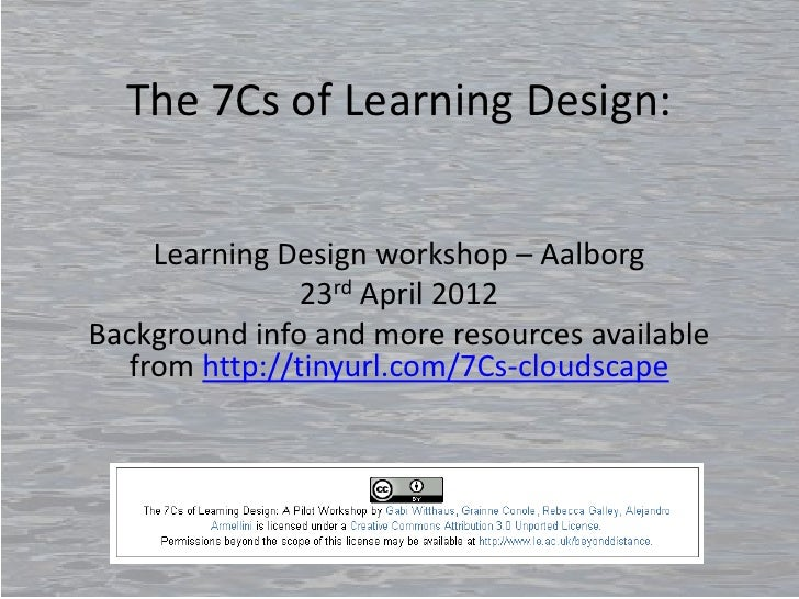 The 7Cs of Learning Design:    Learning Design workshop – Aalborg               23rd April 2012Background info and more re...