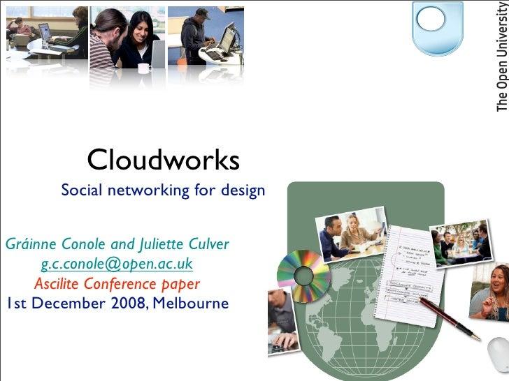 Cloudworks         Social networking for design  Gráinne Conole and Juliette Culver      g.c.conole@open.ac.uk     Ascilit...