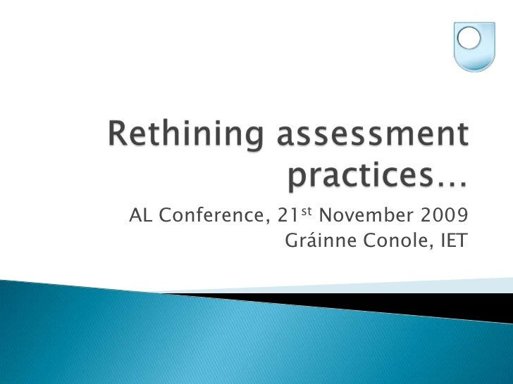 Rethining assessment practices…<br />AL Conference, 21st November 2009<br />Gráinne Conole, IET<br />