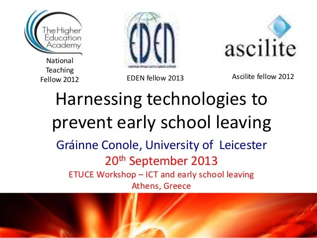 Harnessing technologies to prevent early school leaving Gráinne Conole, University of Leicester 20th September 2013 ETUCE ...