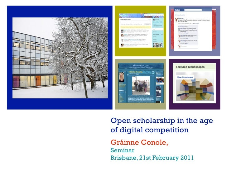 Open scholarship in the ageof digital competitionGráinne Conole,SeminarBrisbane, 21st February 2011