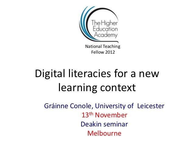 National Teaching                 Fellow 2012Digital literacies for a new     learning context  Gráinne Conole, University...