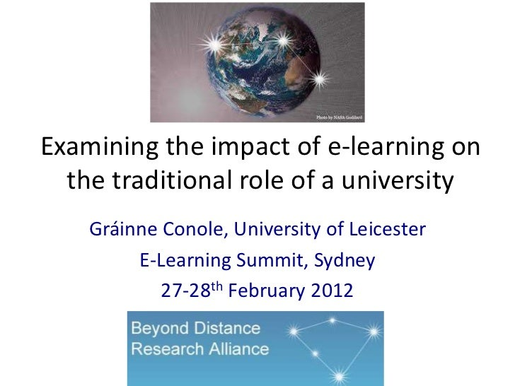 Examining the impact of e-learning on  the traditional role of a university    Gráinne Conole, University of Leicester    ...
