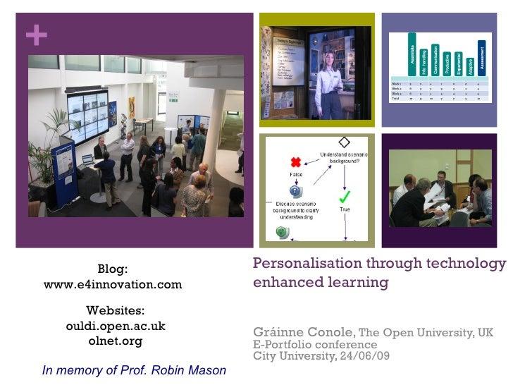 Personalisation through technology enhanced learning Gráinne Conole,  The Open University, UK E-Portfolio conference City ...