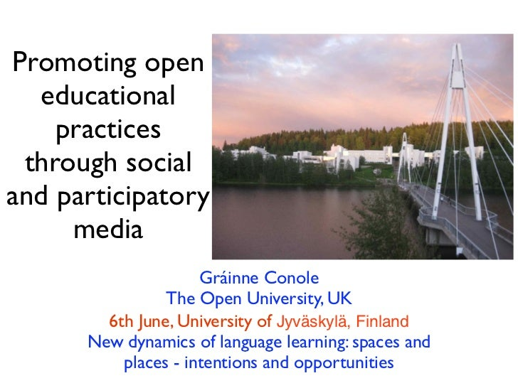 Promoting open  educational    practices through socialand participatory     media                     Gráinne Conole     ...