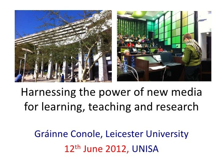 Harnessing the power of new mediafor learning, teaching and research  Gráinne Conole, Leicester University        12th Jun...