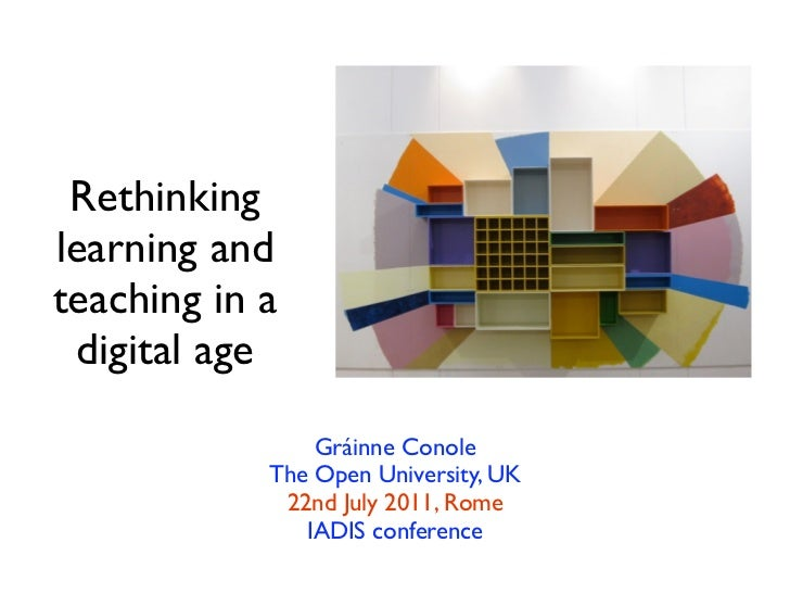 Rethinkinglearning andteaching in a digital age                Gráinne Conole            The Open University, UK          ...