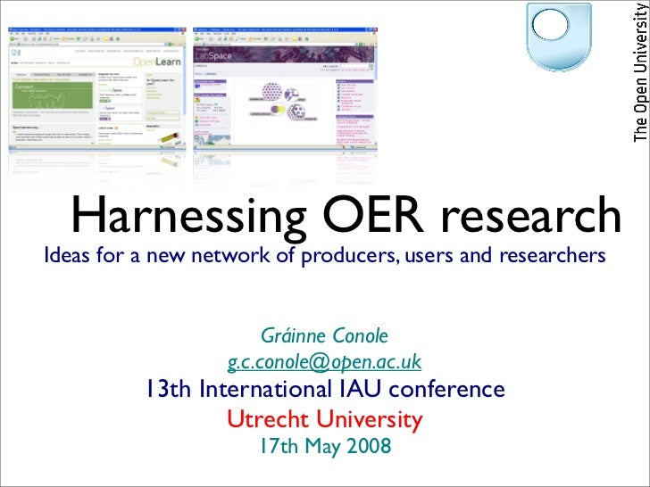 Harnessing OER research Ideas for a new network of producers, users and researchers                           Gráinne Cono...