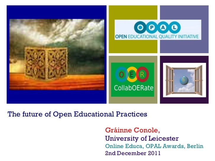 The future of Open Educational Practices <ul><li>Gráinne Conole, </li></ul><ul><li>University of Leicester </li></ul><ul><...