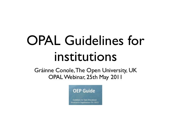 OPAL Guidelines for   institutions Gráinne Conole, The Open University, UK      OPAL Webinar, 25th May 2011