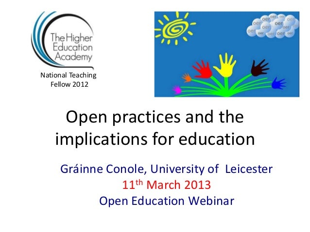 National Teaching  Fellow 2012     Open practices and the    implications for education      Gráinne Conole, University of...