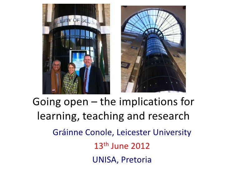 Going open – the implications for learning, teaching and research    Gráinne Conole, Leicester University              13t...