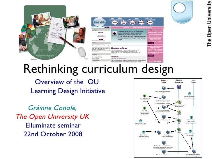 Rethinking curriculum design <ul><li>Overview of the  OU  </li></ul><ul><li>Learning Design Initiative </li></ul>Gráinne C...
