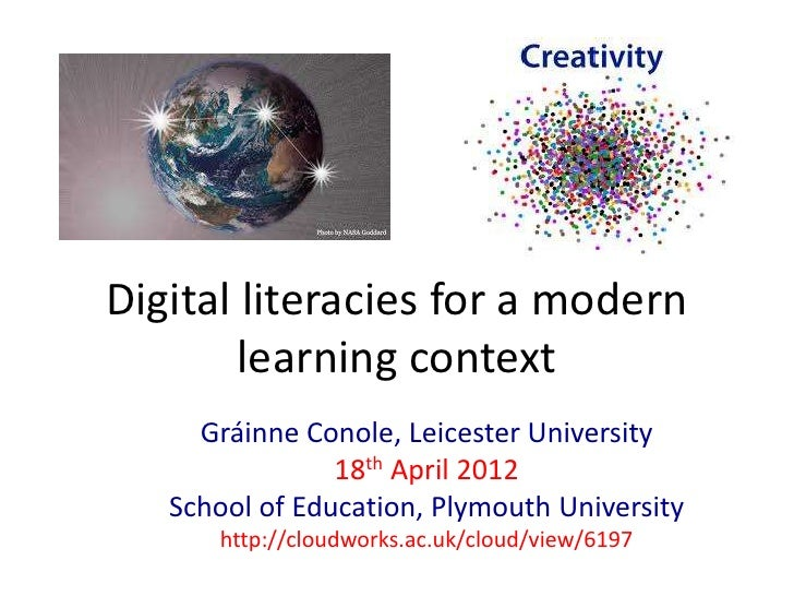 Digital literacies for a modern        learning context     Gráinne Conole, Leicester University                18th April...