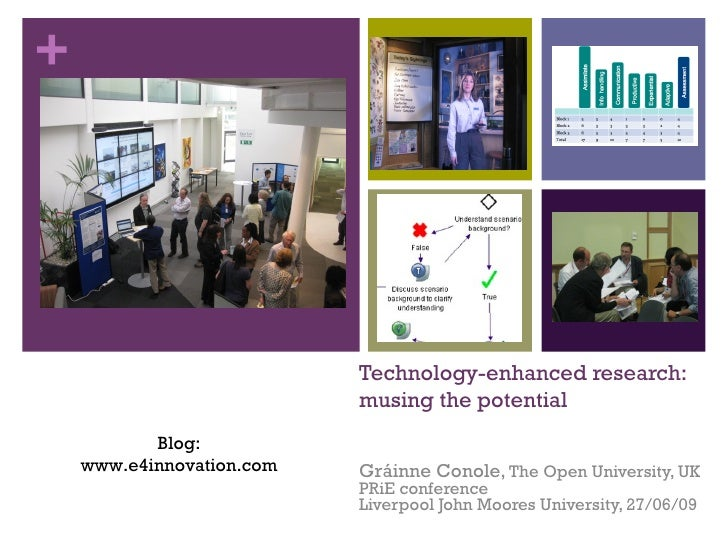Technology-enhanced research: musing the potential Gráinne Conole,  The Open University, UK PRiE conference Liverpool John...