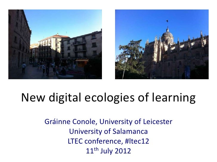 New digital ecologies of learning    Gráinne Conole, University of Leicester           University of Salamanca          LT...