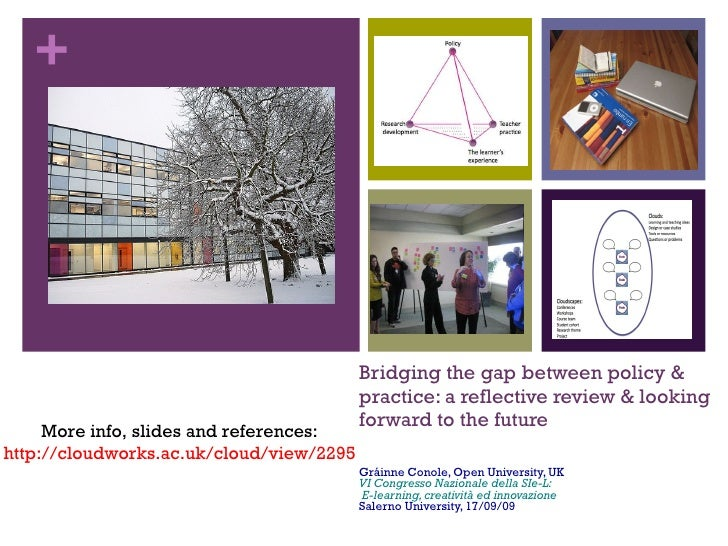 Bridging the gap between policy & practice: a reflective review & looking forward to the future Gráinne Conole, Open Unive...