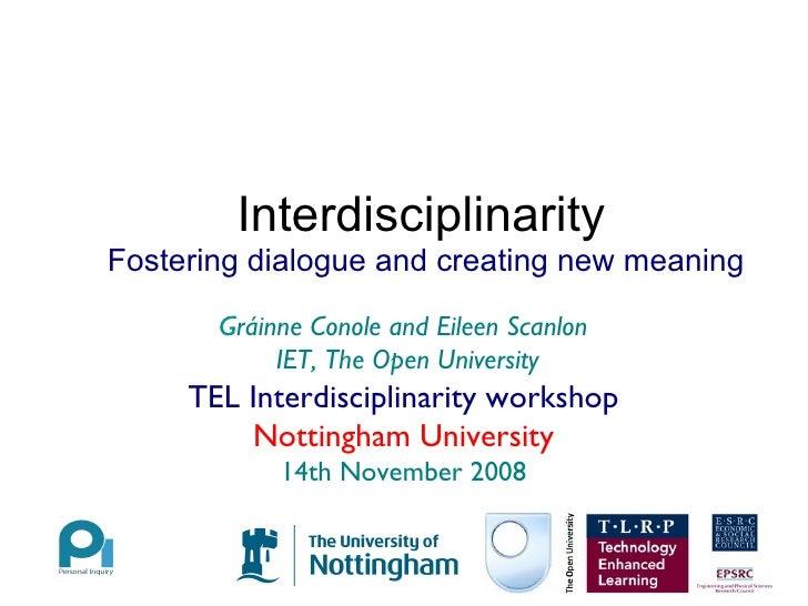 Interdisciplinarity <ul><li>Fostering dialogue and creating new meaning </li></ul>Gráinne Conole and Eileen Scanlon  IET, ...