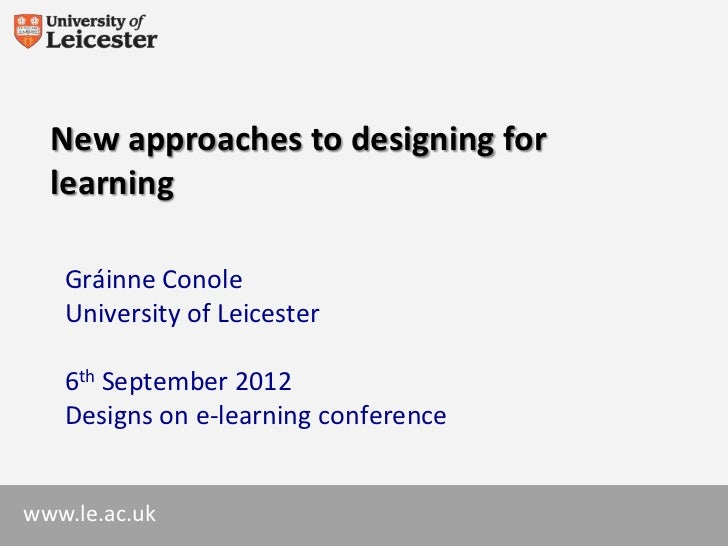 New approaches to designing for  learning   Gráinne Conole   University of Leicester   6th September 2012   Designs on e-l...