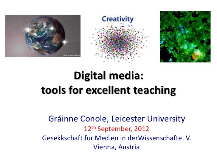 Digital media:tools for excellent teaching Gráinne Conole, Leicester University             12th September, 2012Gesekkscha...