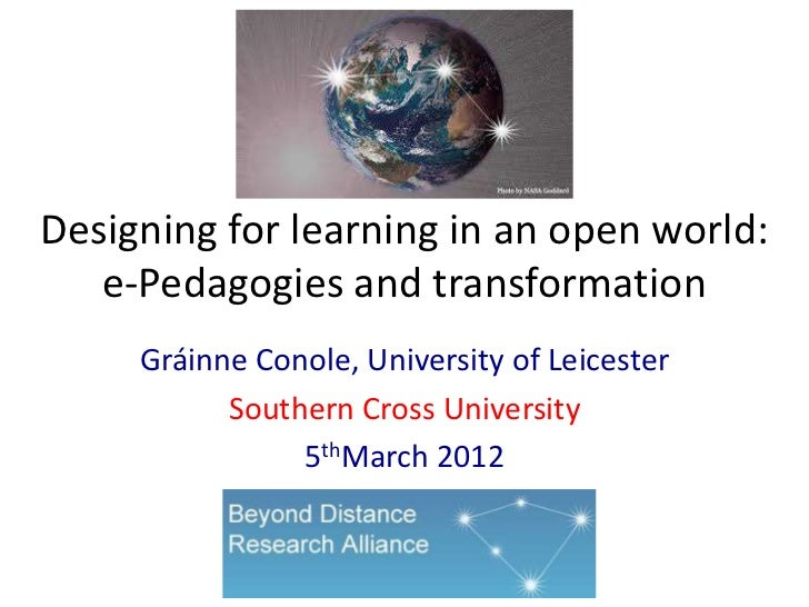 Designing for learning in an open world:   e-Pedagogies and transformation     Gráinne Conole, University of Leicester    ...