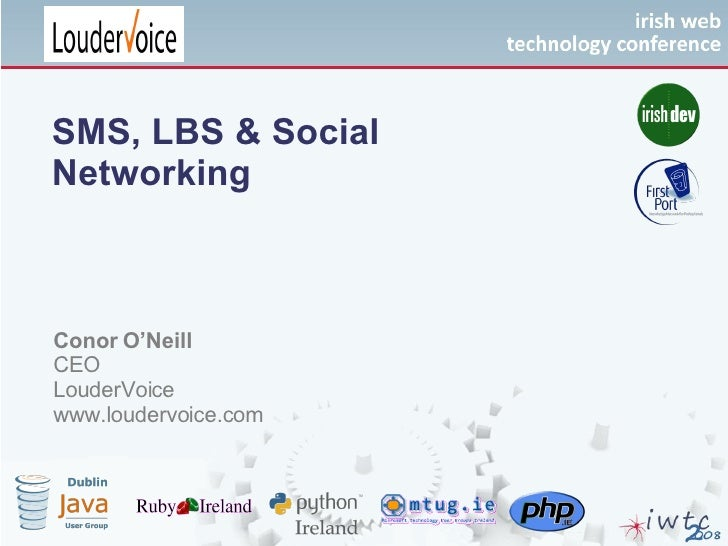 SMS, LBS & Social Networking Conor O'Neill CEO LouderVoice www.loudervoice.com Your Logo  Goes Here