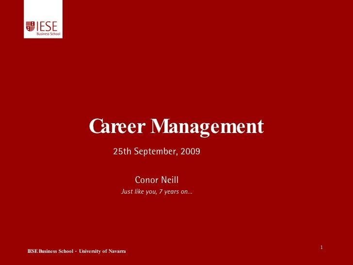 Career Management 25th September, 2009 Conor Neill Just like you, 7 years on…