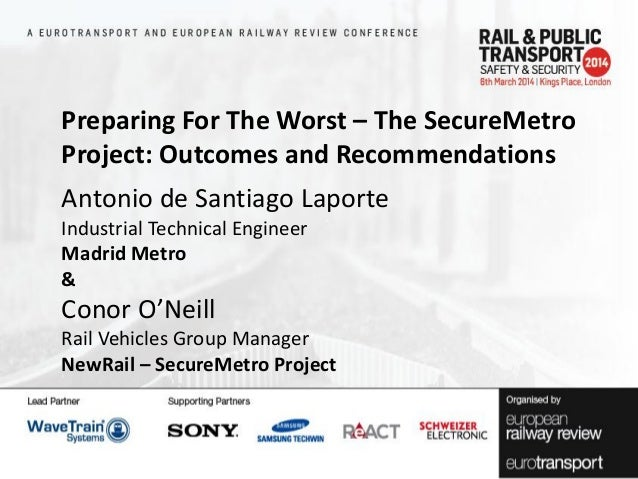 Preparing For The Worst – The SecureMetro Project: Outcomes and Recommendations Antonio de Santiago Laporte Industrial Tec...