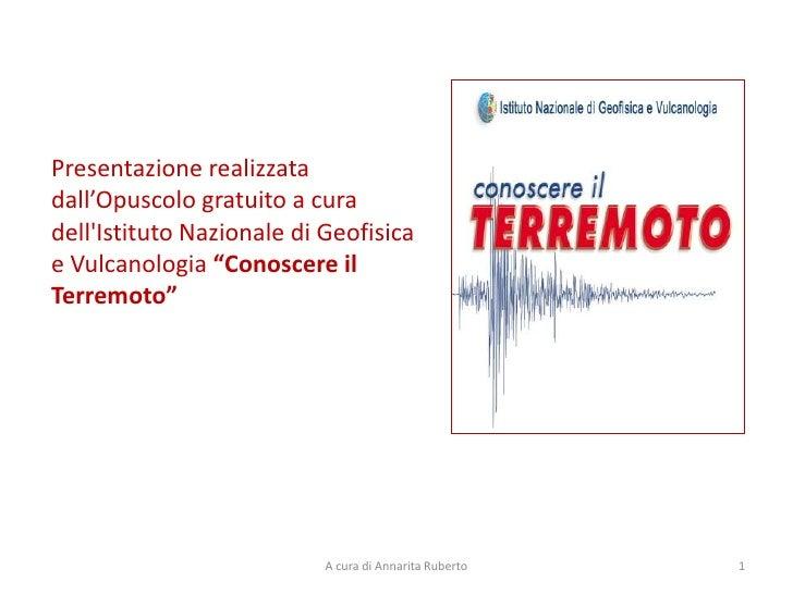 """Presentazione realizzata dall'Opuscolo gratuito a cura dell'Istituto Nazionale di Geofisica e Vulcanologia """"Conoscere il T..."""