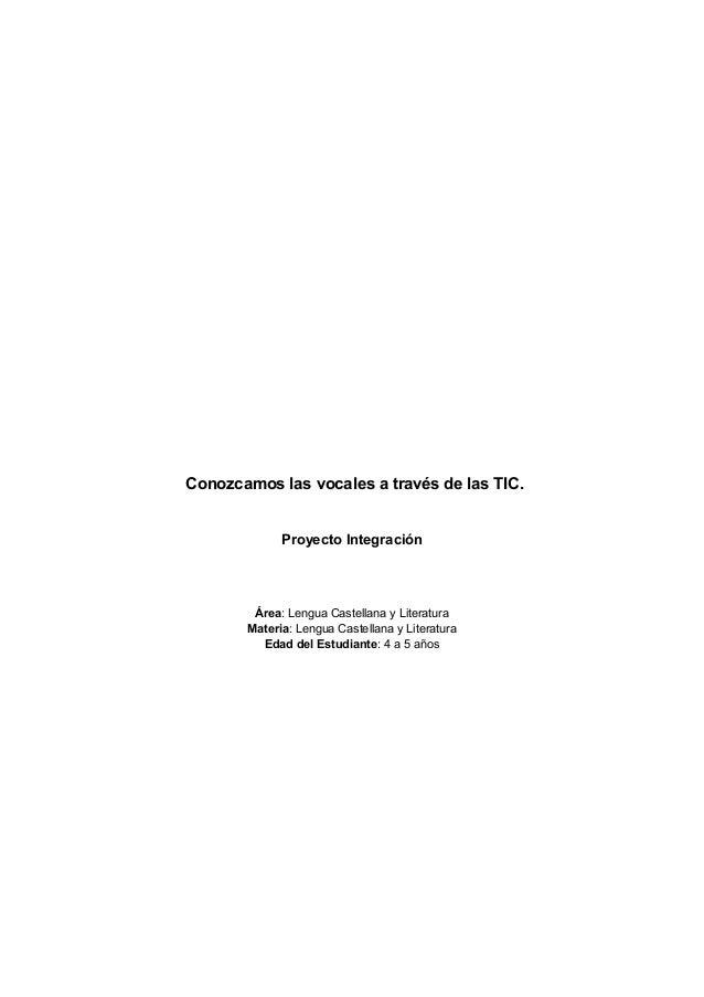 Conozcamos las vocales a través de las TIC.  Proyecto Integración  Área: Lengua Castellana y Literatura Materia: Lengua Ca...