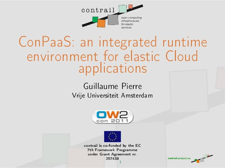 ConPaaS: an integrated runtime environment for elastic Cloud         applications           Guillaume Pierre        Vrije ...