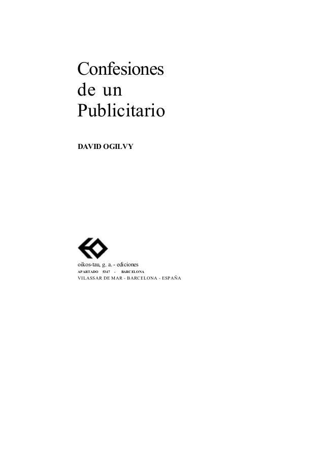 Confesionesde unPublicitarioDAVID OGILVYoikos-tau, g. a. - edicionesAPARTADO   5347   -   BARCELONAVILASSAR DE MAR - BARCE...