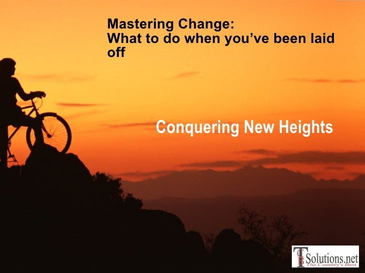 Mastering Change:  What to do when you've been laid off Conquering New Heights