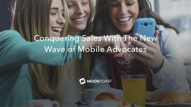 Conquering Sales With The New  Wave of Mobile Advocates