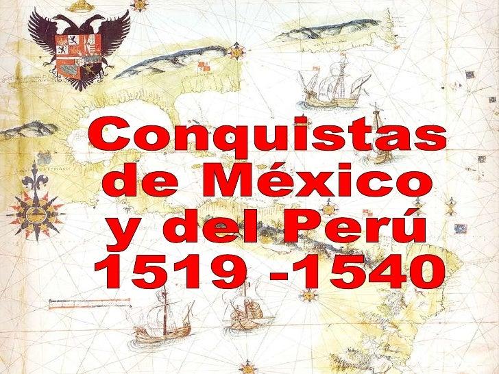Conquistas  de México  y del Perú 1519 -1540