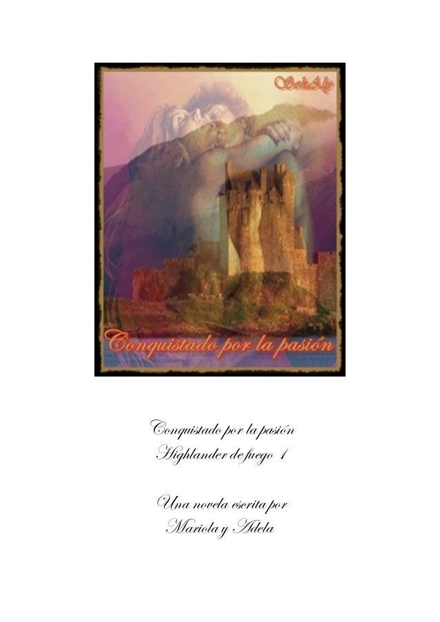 Conquistado por la pasiónHighlander de fuego 1 Una novela escrita por  Mariola y Adela