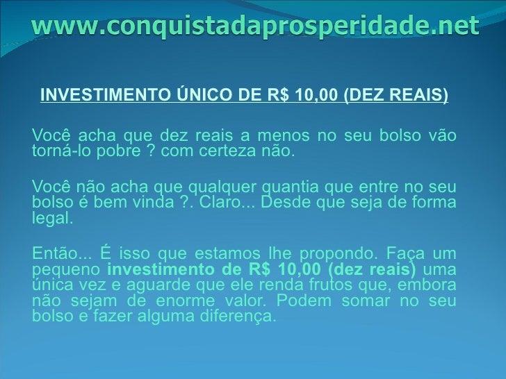 <ul><li>INVESTIMENTO ÚNICO DE R$ 10,00 (DEZ REAIS) </li></ul><ul><li>Você acha que dez reais a menos no seu bolso vão torn...