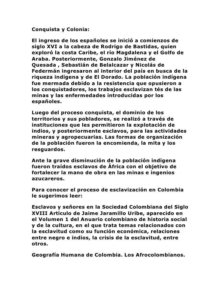 Conquista y Colonia:El ingreso de los españoles se inició a comienzos de siglo XVI a la cabeza de Rodrigo de Bastidas, qui...