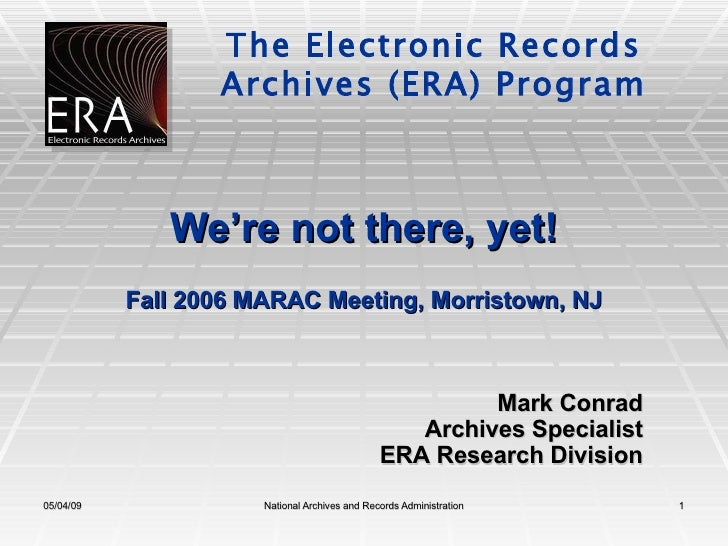 We're not there, yet! Fall 2006 MARAC Meeting, Morristown, NJ Mark Conrad Archives Specialist ERA Research Division